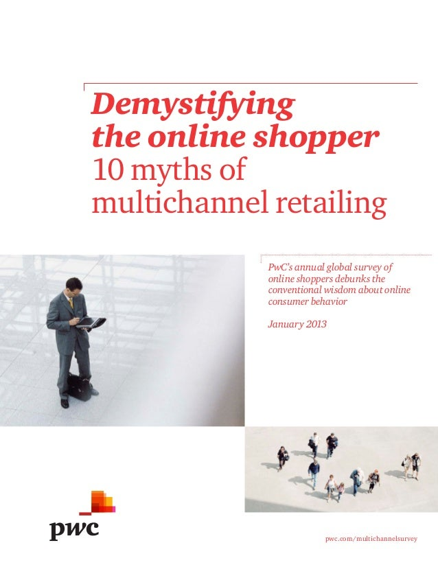 Demystifyingthe online shopper10 myths ofmultichannel retailing             PwC's annual global survey of             onli...