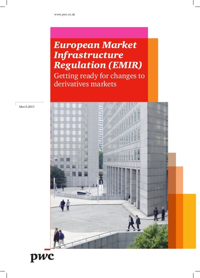 European Market Infrastructure Regulation (EMIR) Getting ready for changes to derivatives markets www.pwc.co.uk March 2013