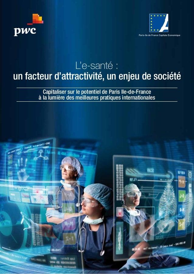 1 Capitaliser sur le potentiel de Paris Ile-de-France à la lumière des meilleures pratiques internationales L'e-santé : un...