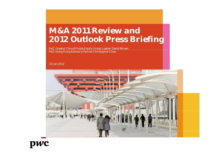 M&A 2011 Review and2012 Outlook Press BriefingPwC Greater China Private Equity Group Leader David Brown                   ...