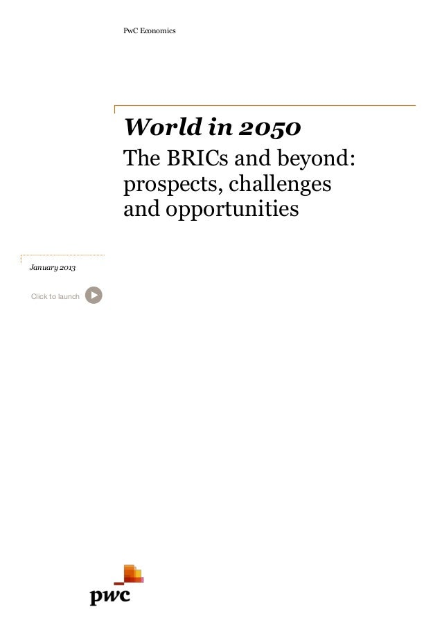 PwC Economics                  World in 2050                  The BRICs and beyond:                  prospects, challenges...