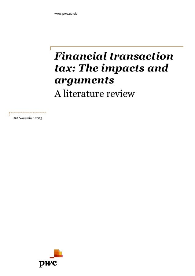 www.pwc.co.uk  Financial transaction tax: The impacts and arguments A literature review 21st November 2013