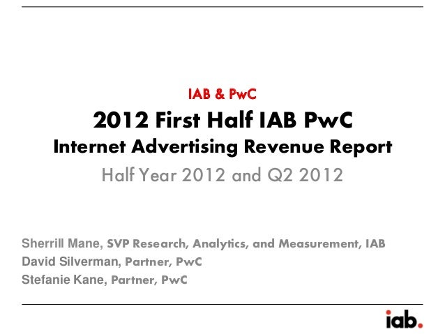 IAB & PwC           2012 First Half IAB PwC     Internet Advertising Revenue Report          Half Year 2012 and Q2 2012She...