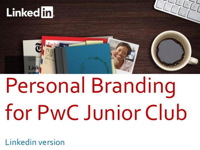 Personal Brandingfor PwC Junior ClubLinkedin version