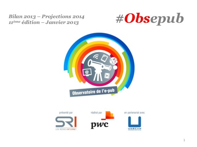 Bilan 2013 – Projections 2014 11ème édition – Janvier 2013  #Obsepub  1