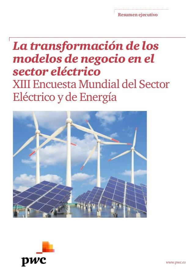 Resumen ejecutivo  La transformación de los modelos de negocio en el sector eléctrico XIII Encuesta Mundial del Sector Elé...