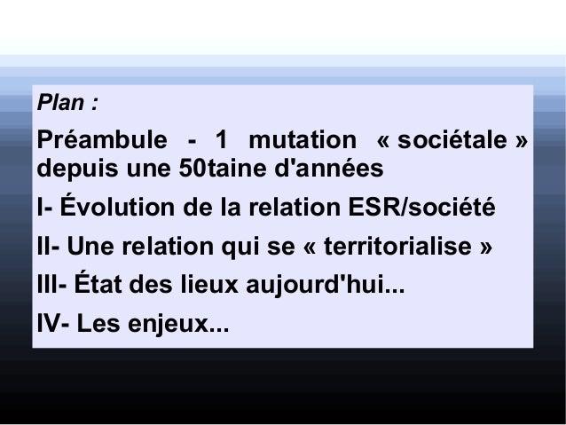 Plan: Préambule - 1 mutation «sociétale» depuis une 50taine d'années I- Évolution de la relation ESR/société II- Une re...