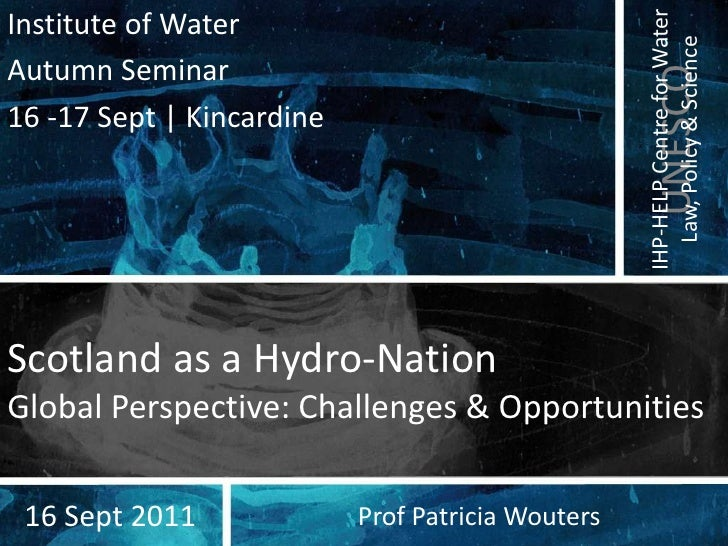 Institute of Water<br />Autumn Seminar<br />16 -17 Sept | Kincardine<br />Scotland as a Hydro-NationGlobal Perspective: Ch...