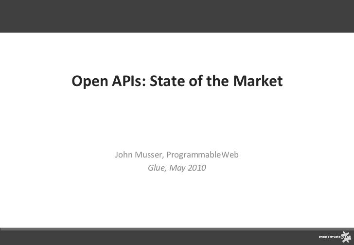Open APIs: State of the Market John Musser, ProgrammableWeb @johnmusser Glue Conference, May 2010