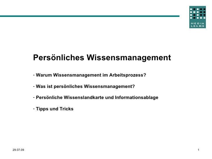 29.07.09 <ul><li>Persönliches Wissensmanagement </li></ul><ul><li>Warum Wissensmanagement im Arbeitsprozess? </li></ul><ul...
