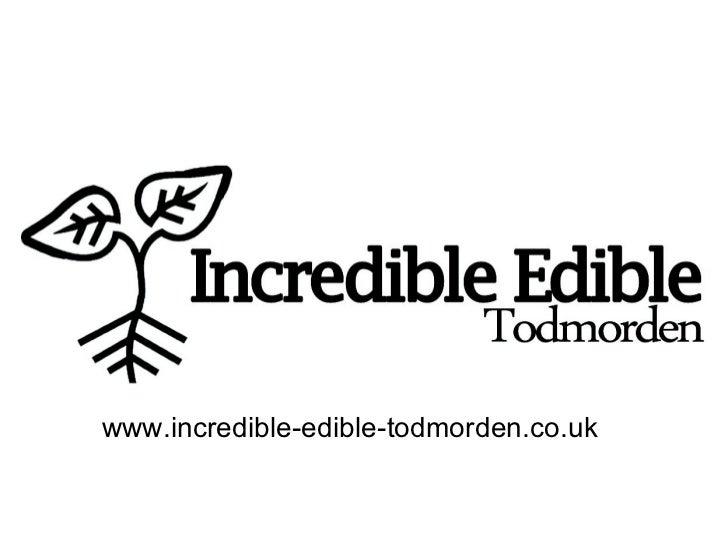 Stronger communties www.incredible-edible-todmorden.co.uk