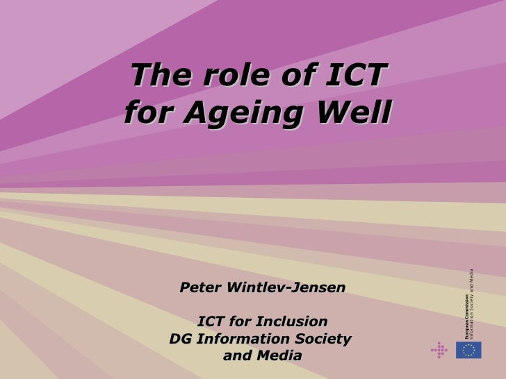 The role of ICT for Ageing Well Peter Wintlev-Jensen ICT for Inclusion DG Information Society  and Media