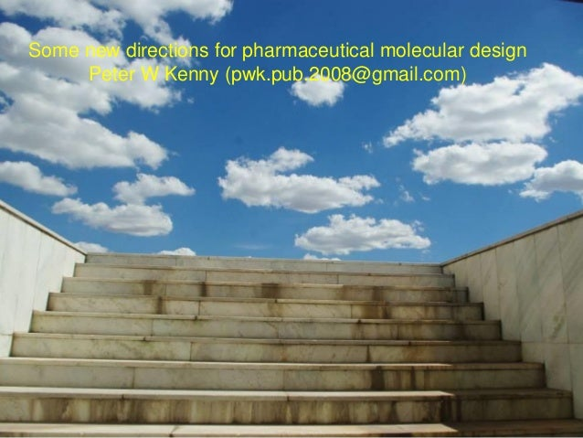 Some new directions for pharmaceutical molecular design Peter W Kenny (pwk.pub.2008@gmail.com)