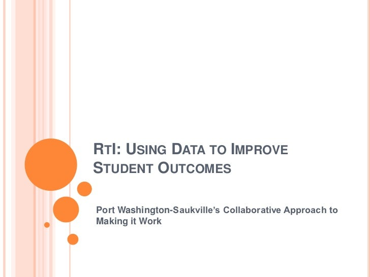 RtI: Using Data to Improve Student Outcomes<br />Port Washington-Saukville's Collaborative Approach to Making it Work<br />