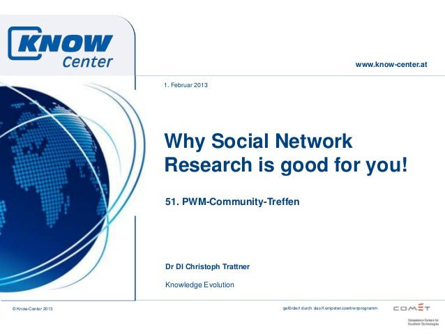 www.know-center.at                     1. Februar 2013                     Why Social Network                     Research...