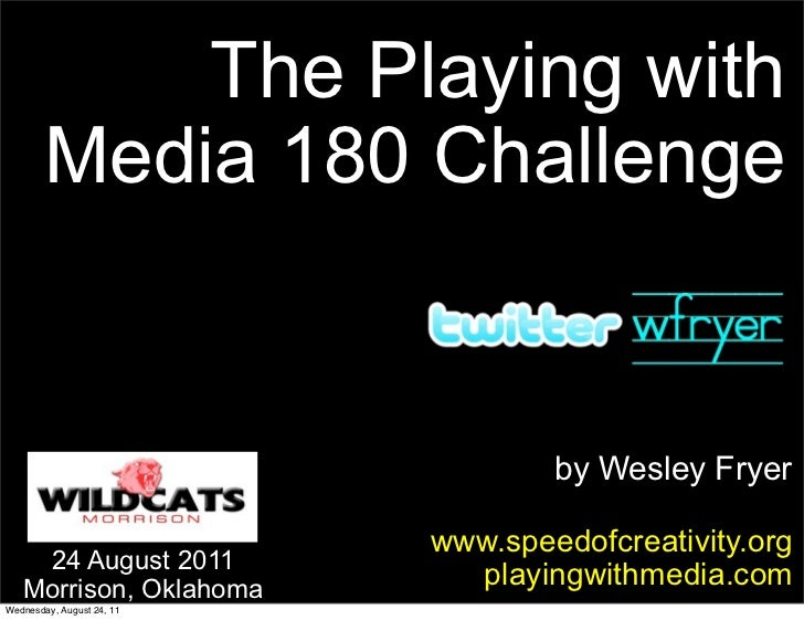 The Playing with        Media 180 Challenge                                   by Wesley Fryer                           ww...