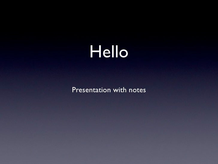 Hello Presentation with notes