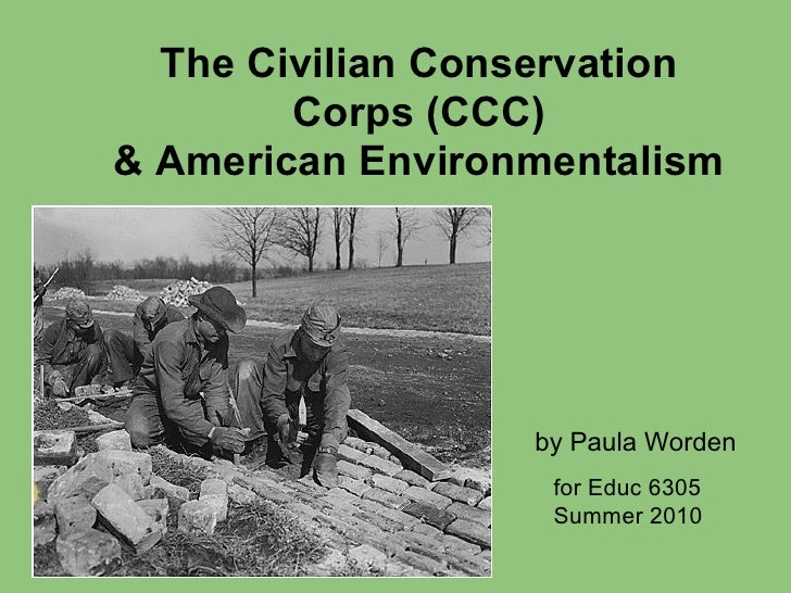 The Civilian Conservation         Corps (CCC) & American Environmentalism                       by Paula Worden           ...