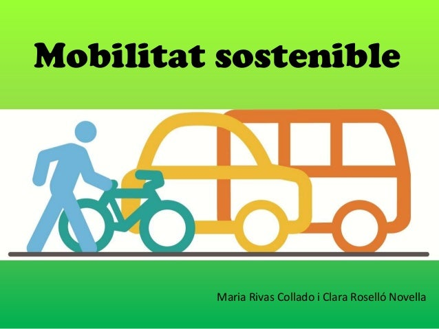 Mobilitat sostenible  Maria Rivas Collado i Clara Roselló Novella