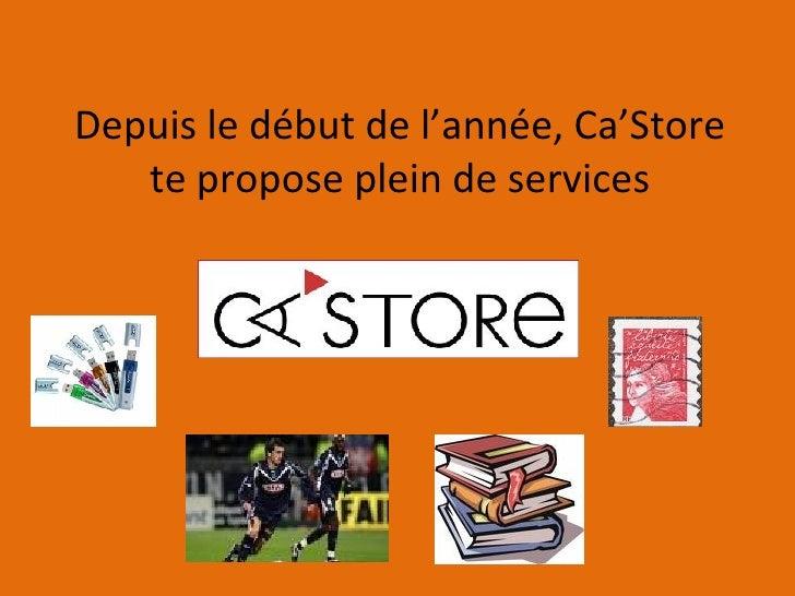 Depuis le début de l'année, Ca'Store te propose plein de services