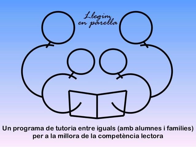 Llegim                       en parellaUn programa de tutoria entre iguals (amb alumnes i famílies)        per a la millor...