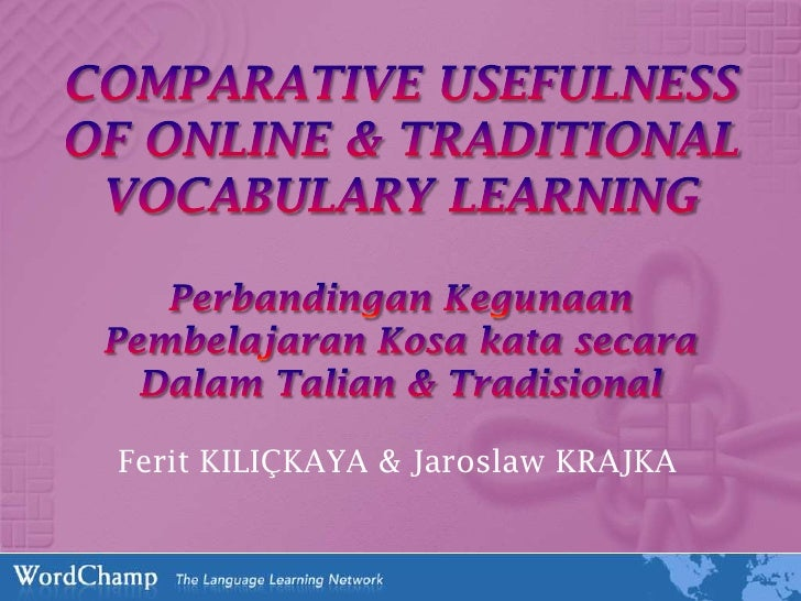 COMPARATIVE USEFULNESS OF ONLINE & TRADITIONAL VOCABULARY LEARNINGPerbandingan Kegunaan Pembelajaran Kosa kata secara Dala...