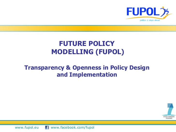 FUTURE POLICY  MODELLING (FUPOL) Transparency & Openness in Policy Design  and Implementation
