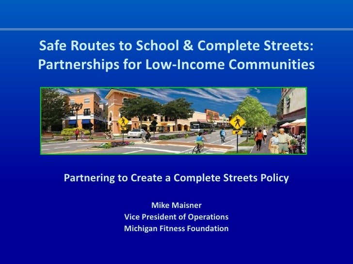 Safe Routes to School & Complete Streets: Partnerships for Low-Income Communities        Partnering to Create a Complete S...
