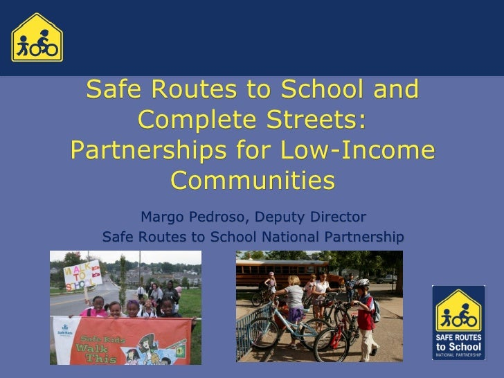 Safe Routes to School and      Complete Streets: Partnerships for Low-Income         Communities        Margo Pedroso, Dep...