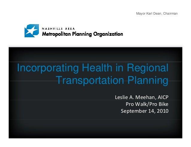 Mayor Karl Dean, Chairman     Incorporating Health in Regional         Transportation Planning                     Leslie...