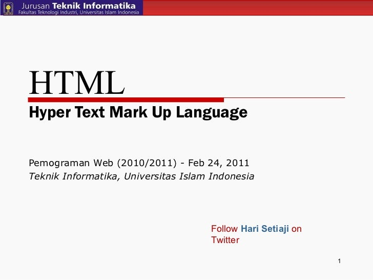 HTML Hyper Text Mark Up Language Pemograman Web (2010/2011) - Feb 24, 2011  Teknik Informatika, Universitas Islam Indonesi...
