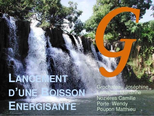 LANCEMENT                Grochateau JoséphineD'UNE BOISSON   Lemaître Marianne                Nozières CamilleENERGISANTE ...