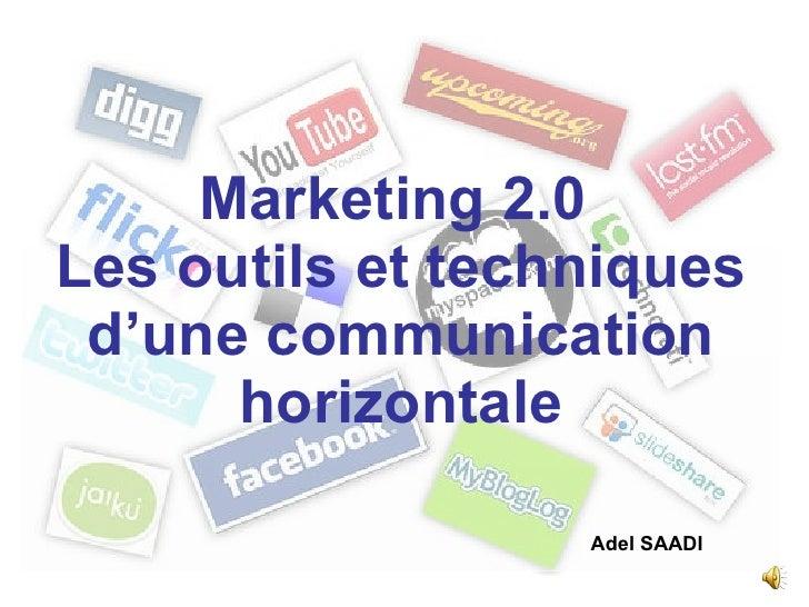 Marketing 2.0  Les outils et techniques d'une communication horizontale Adel SAADI