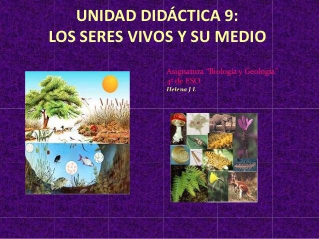 """UNIDAD DIDÁCTICA 9: LOS SERES VIVOS Y SU MEDIO Asignatura """"Biología y Geología"""" 4º de ESO Helena J L"""