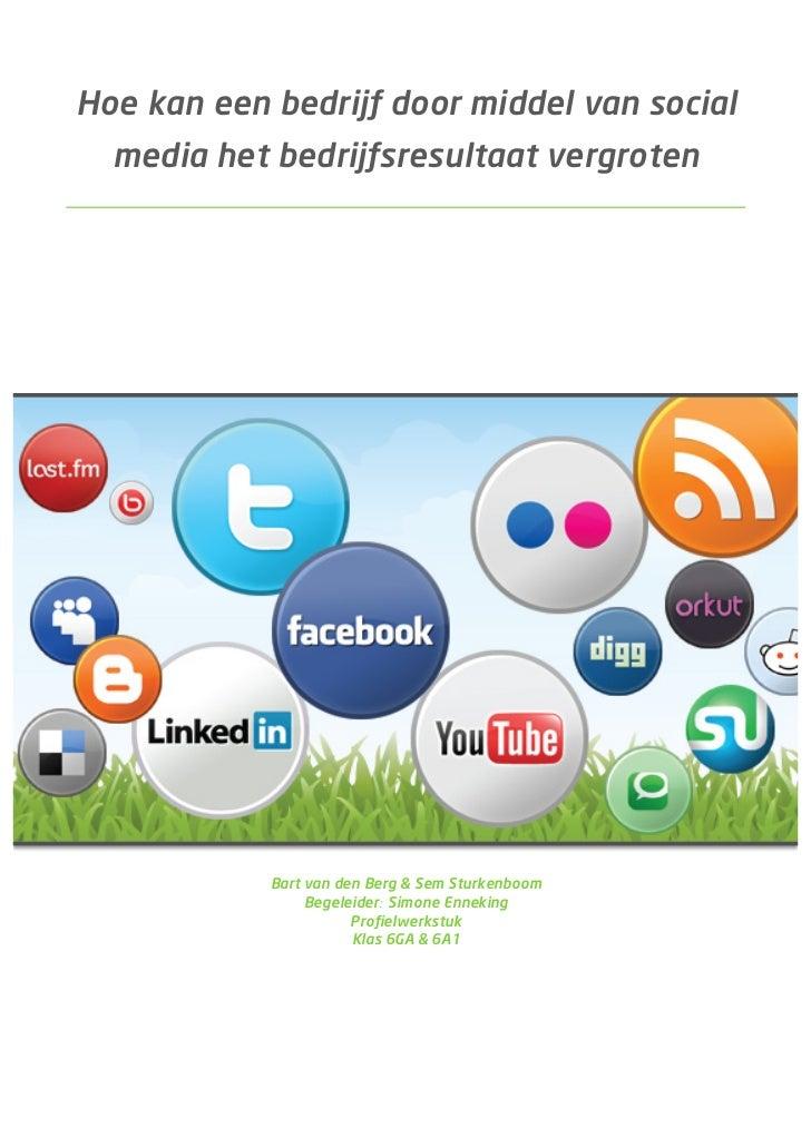 Hoe kan een bedrijf door middel van social  media het bedrijfsresultaat vergroten            Bart van den Berg & Sem Sturk...
