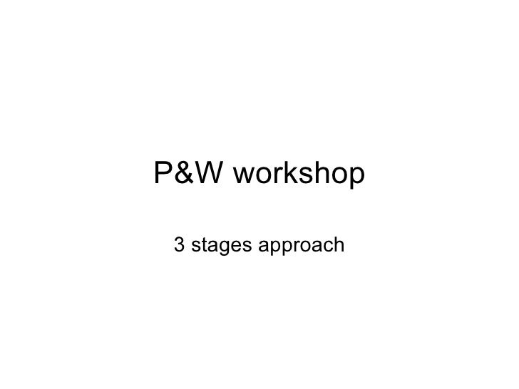 P&W workshop 3 stages approach