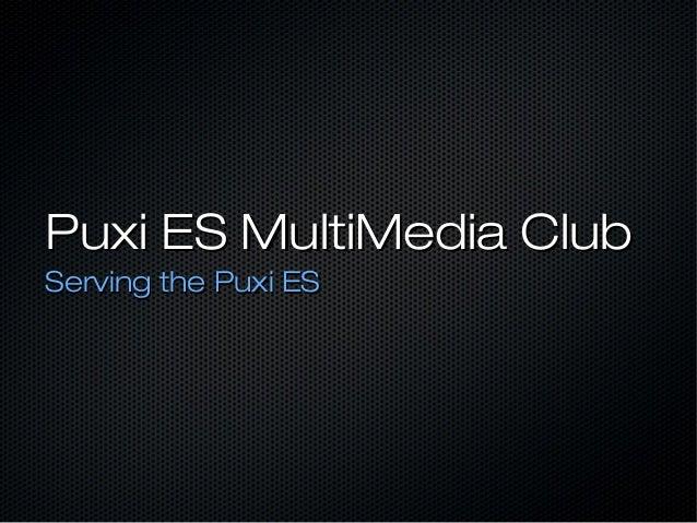 Puxi ES MultiMedia ClubServing the Puxi ES