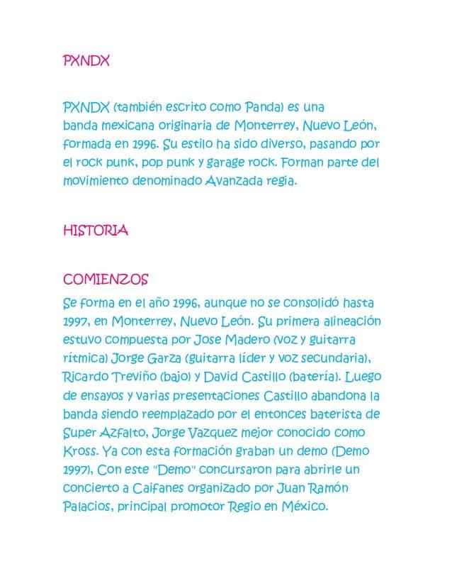 PXNDX PXNDX (también escrito como Panda) es una banda mexicana originaria de Monterrey, Nuevo León, formada en 1996. Su es...