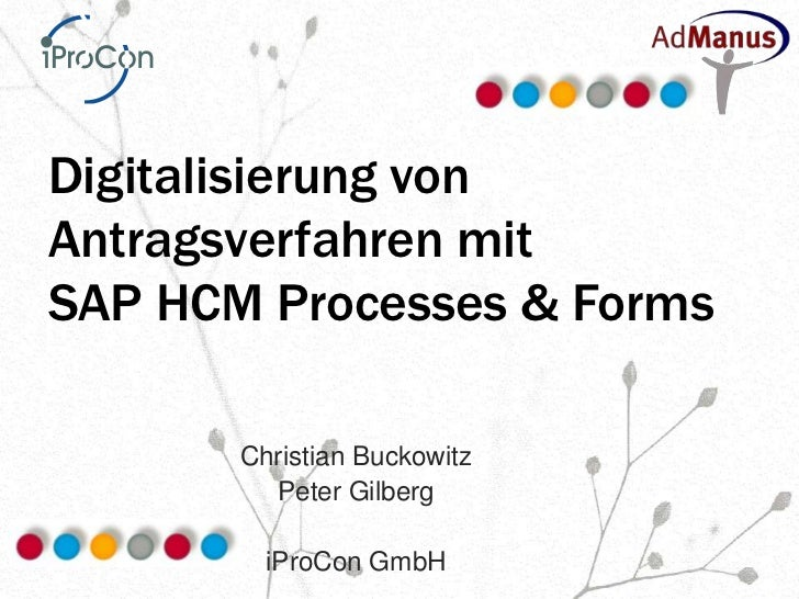 Digitalisierung vonAntragsverfahren mitSAP HCM Processes & Forms       Christian Buckowitz         Peter Gilberg         i...