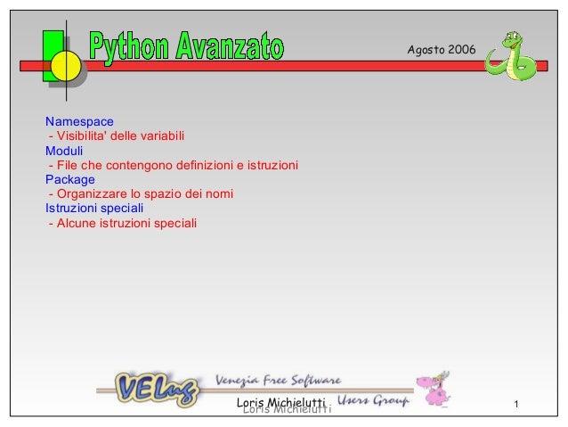 Agosto 2006Namespace - Visibilita delle variabiliModuli - File che contengono definizioni e istruzioniPackage - Organizzar...
