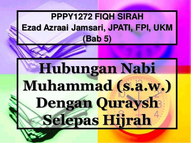 Hubungan NabiMuhammad (s.a.w.)Dengan QurayshSelepas HijrahPPPY1272 FIQH SIRAHEzad Azraai Jamsari, JPATI, FPI, UKM(Bab 5)