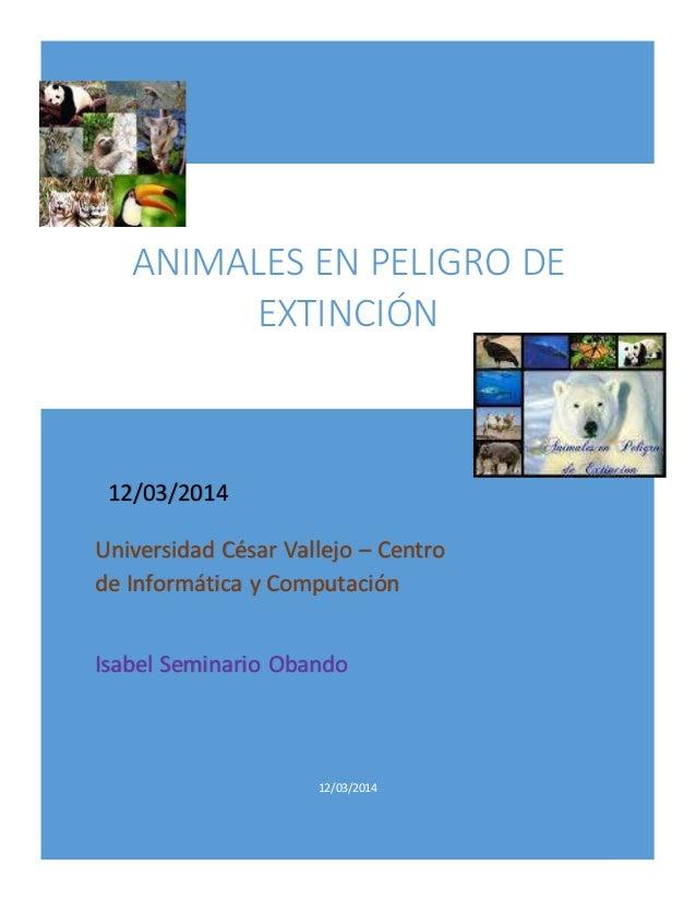 12/03/2014 ANIMALES EN PELIGRO DE EXTINCIÓN 12/03/2014 Universidad César Vallejo – Centro de Informática y Computación Isa...