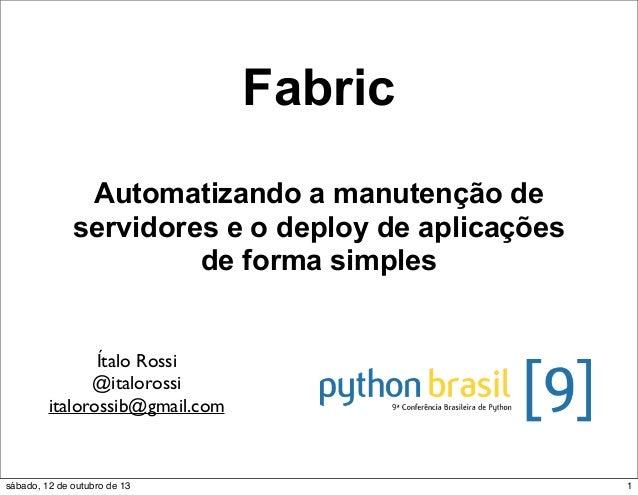 Fabric Automatizando a manutenção de servidores e o deploy de aplicações de forma simples  Ítalo Rossi @italorossi italoro...