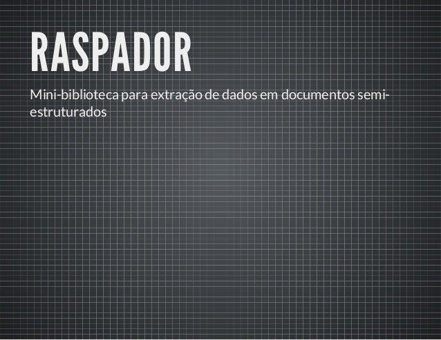 RASPADOR  Mini-biblioteca para extração de dados em documentos semiestruturados