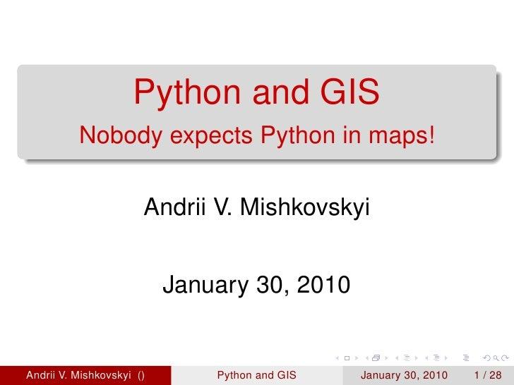 Python and GIS           Nobody expects Python in maps!                         Andrii V. Mishkovskyi                     ...