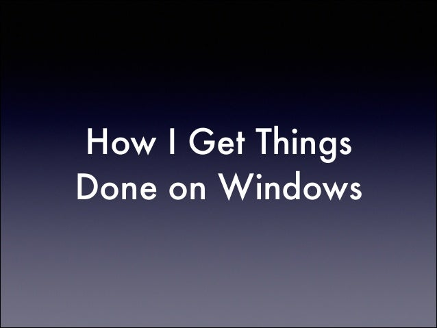 How I Get Things Done on Windows