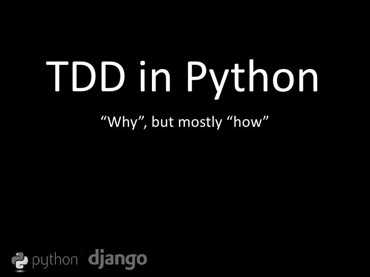 "TDD in Python<br />""Why"", but mostly ""how""<br />"