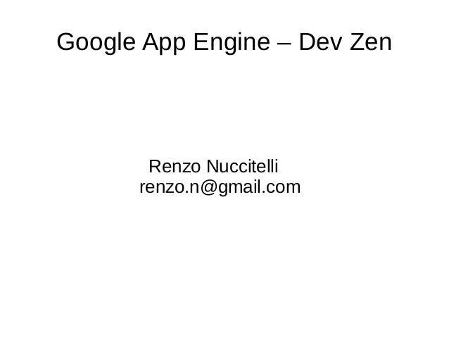 Google App Engine – Dev Zen       Renzo Nuccitelli      renzo.n@gmail.com