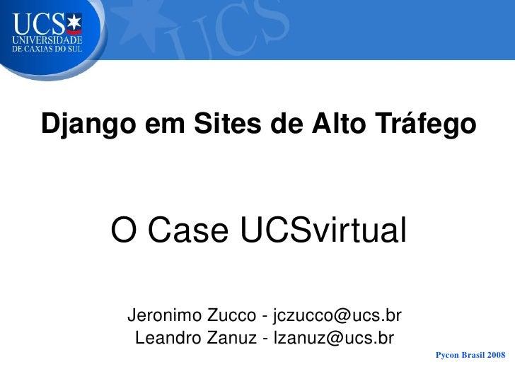 DjangoemSitesdeAltoTráfego           OCaseUCSvirtual            JeronimoZuccojczucco@ucs.br            Leandro...