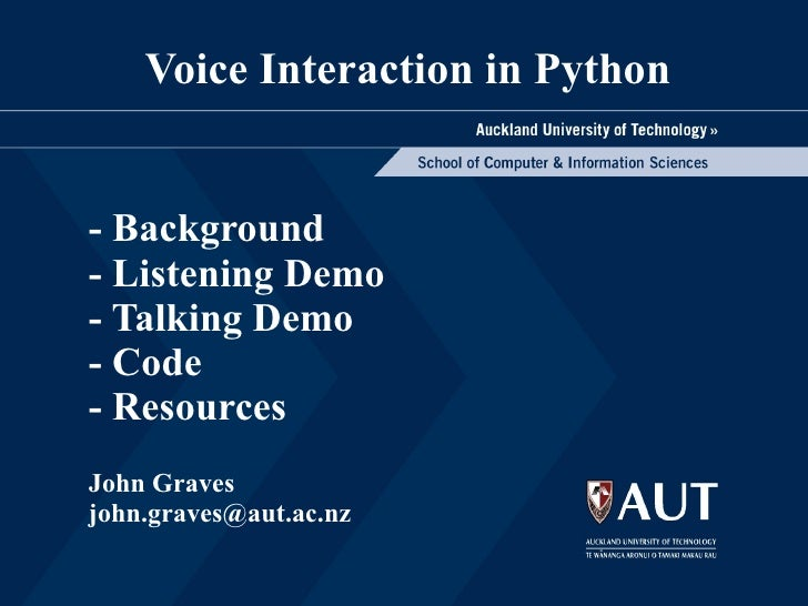 Voice Interaction in Python  John Graves [email_address] - Background - Listening Demo - Talking Demo - Code - Resources